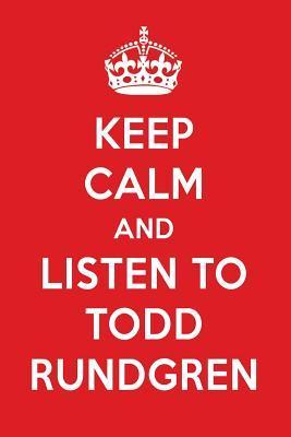 Keep Calm And Listen To Todd Rundgren