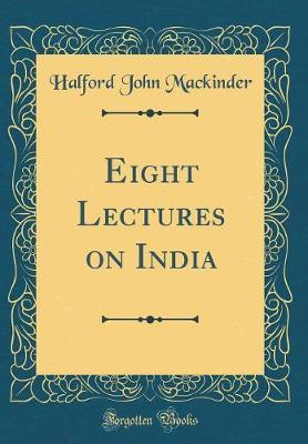Eight Lectures on India (Classic Reprint)
