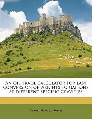 An Oil Trade Calculator for Easy Conversion of Weights to Gallons at Different Specific Gravities
