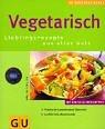 Vegetarisch. Lieblingsrezepte aus aller Welt. Praktische Garmethoden- Übersicht. Ausführliche Warenkunde.
