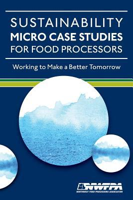 Sustainability Micro Case Studies for Food Processors