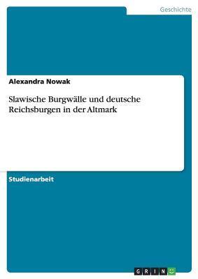 Slawische Burgwälle und deutsche Reichsburgen in der Altmark