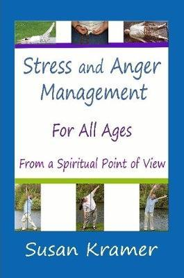Stress and Anger Management for All Ages - From a Spiritual Point of View