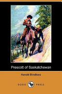 Prescott of Saskatchewan (Dodo Press)