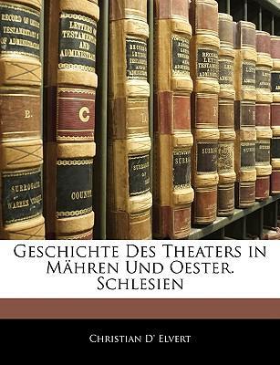 Geschichte Des Theaters in Mähren Und Oester. Schlesien