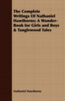 The Complete Writings of Nathaniel Hawthorne; A Wonder-Book for Girls and Boys and Tanglewood Tales