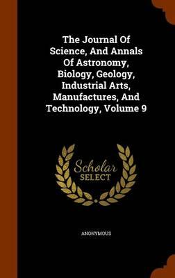 The Journal of Science, and Annals of Astronomy, Biology, Geology, Industrial Arts, Manufactures, and Technology, Volume 9