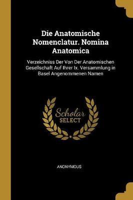 Die Anatomische Nomenclatur. Nomina Anatomica