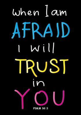 When I Am Afraid I w...