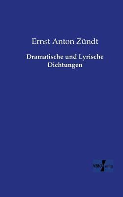 Dramatische und Lyrische Dichtungen