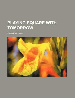 Playing Square with Tomorrow