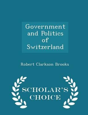Government and Politics of Switzerland - Scholar's Choice Edition