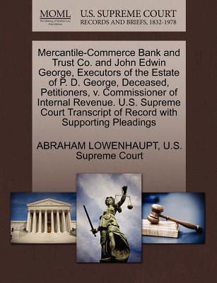 Mercantile-Commerce Bank and Trust Co. and John Edwin George, Executors of the Estate of P. D. George, Deceased, Petitioners, V. Commissioner of Inter