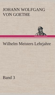 Wilhelm Meisters Lehrjahre - Band 3
