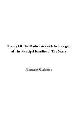 History of the Mackenzies With Genealogies of the Principal Families of the Name