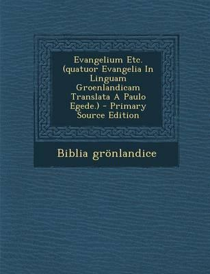 Evangelium Etc. (Quatuor Evangelia in Linguam Groenlandicam Translata a Paulo Egede.) - Primary Source Edition