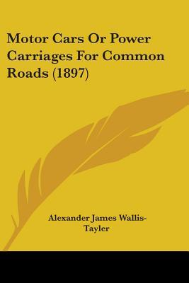 Motor Cars Or Power Carriages For Common Roads