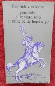 Pentesilea; El cántaro roto; El príncipe de Hamburgo