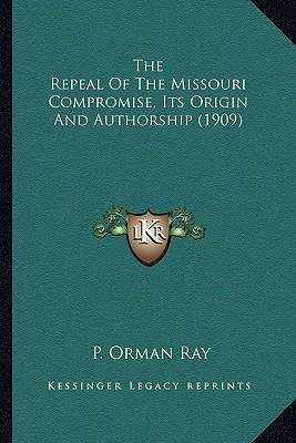 The Repeal of the Missouri Compromise, Its Origin and Authorthe Repeal of the Missouri Compromise, Its Origin and Authorship (1909) Ship (1909)
