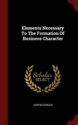 Elements Necessary to the Formation of Business Character