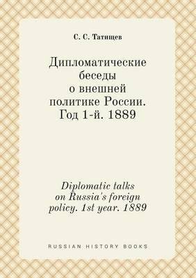 Diplomatic Talks on Russia's Foreign Policy. 1st Year. 1889
