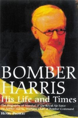 Bomber Harris, His Life and Times