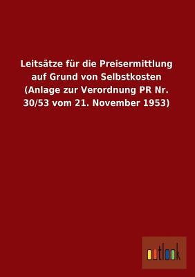 Leitsätze für die Preisermittlung auf Grund von Selbstkosten (Anlage zur Verordnung PR Nr. 30/53 vom 21. November 1953)