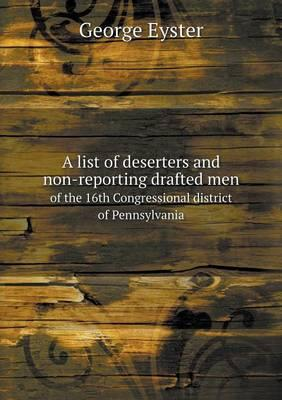 A List of Deserters and Non-Reporting Drafted Men of the 16th Congressional District of Pennsylvania