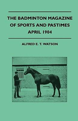 The Badminton Magazine Of Sports And Pastimes - April 1904 - Containing Chapters On