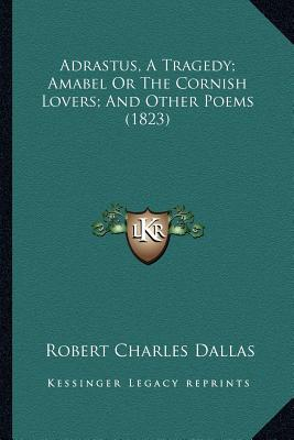 Adrastus, a Tragedy; Amabel or the Cornish Lovers; And Other Poems (1823)