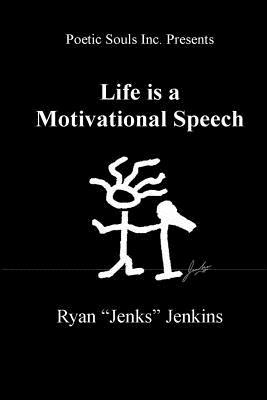 Life Is a Motivational Speech