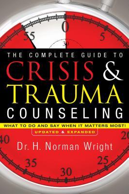 The Complete Guide to Crisis & Trauma Counseling