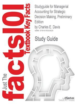 Outlines & Highlights for Managerial Accounting for Strategic Decision Making, Preliminary Edition by Charles E. Davis