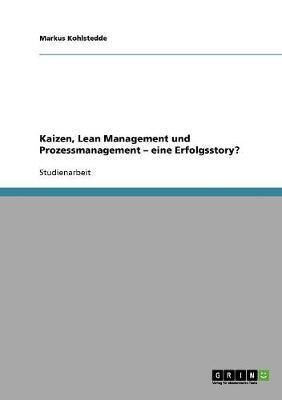 Kaizen, Lean Management und Prozessmanagement. Eine Erfolgsstory?