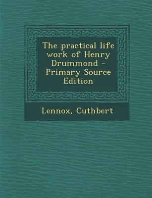 The Practical Life Work of Henry Drummond - Primary Source Edition
