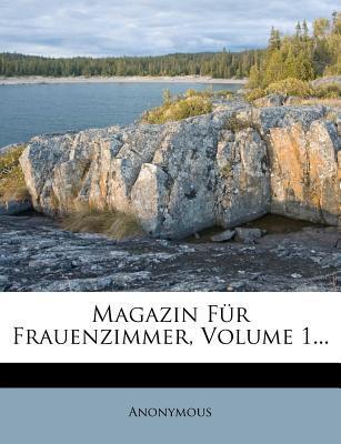Magazin Fur Frauenzimmer, Volume 1.