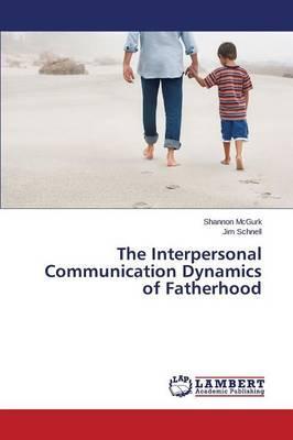 The Interpersonal Communication Dynamics of Fatherhood