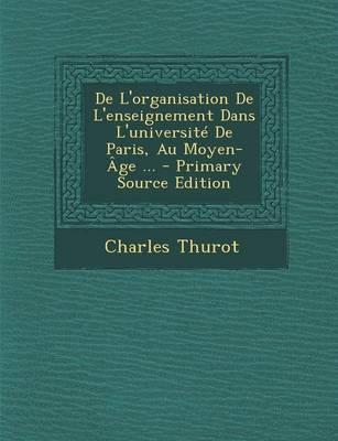 de L'Organisation de L'Enseignement Dans L'Universite de Paris, Au Moyen-Age ...