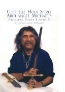 God The Holy Spirit Archangel Michael's Proverbs Books 1 Thru 5
