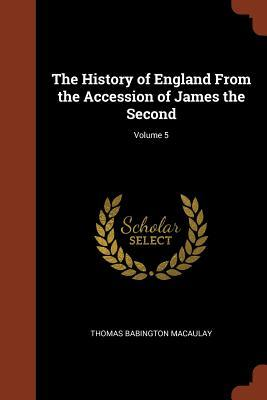 The History of England from the Accession of James the Second; Volume 5