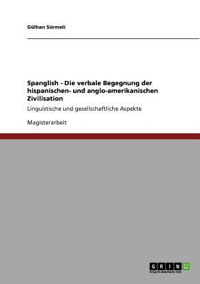 Spanglish - Die verbale Begegnung der hispanischen- und anglo-amerikanischen Zivilisation