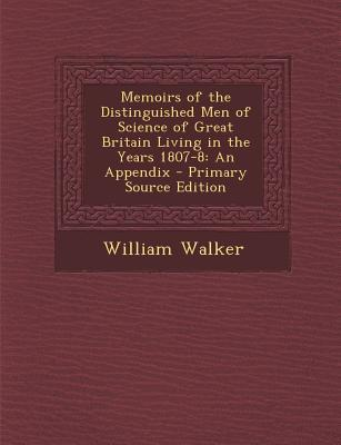 Memoirs of the Distinguished Men of Science of Great Britain Living in the Years 1807-8