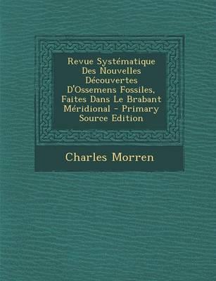 Revue Systematique Des Nouvelles Decouvertes D'Ossemens Fossiles, Faites Dans Le Brabant Meridional