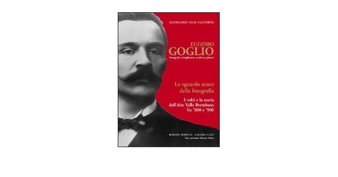 Eugenio Goglio: fotografo, intagliatore, scultore, pittore