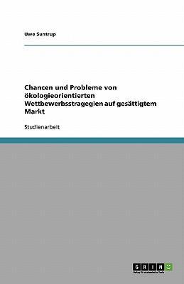 Chancen und Probleme von ökologieorientierten Wettbewerbsstragegien auf gesättigtem Markt