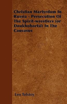 Christian Martyrdom In Russia - Persecution Of The Spirit-wrestlers (or Doukhobortsi) In The Caucasus