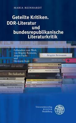 Geteilte Kritiken. Ddr-literatur Und Bundesrepublikanische Literaturkritik