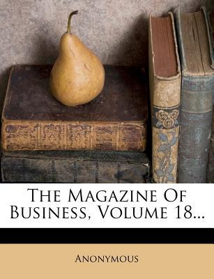 The Magazine of Business, Volume 18...
