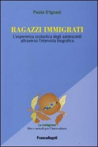 Ragazzi immigrati. L'esperienza scolastica degli adolescenti attraverso l'intervista biografica
