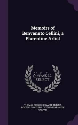 Memoirs of Benvenuto Cellini, a Florentine Artist